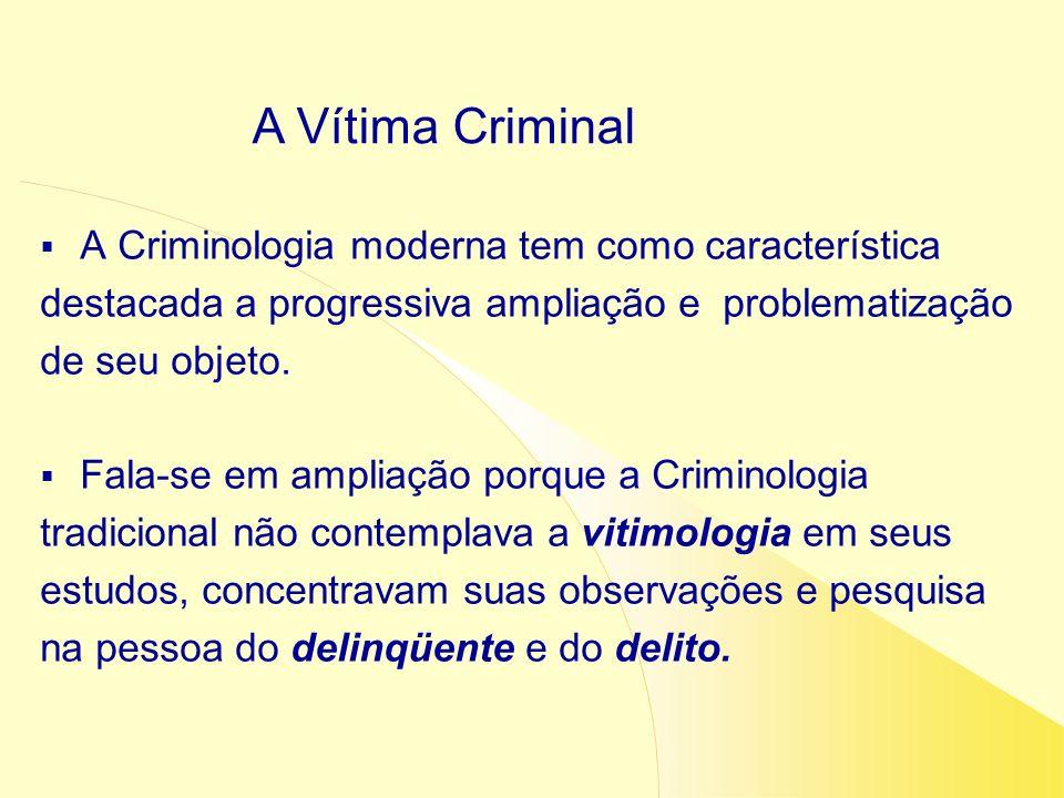 A Vítima Criminal A Criminologia moderna tem como característica