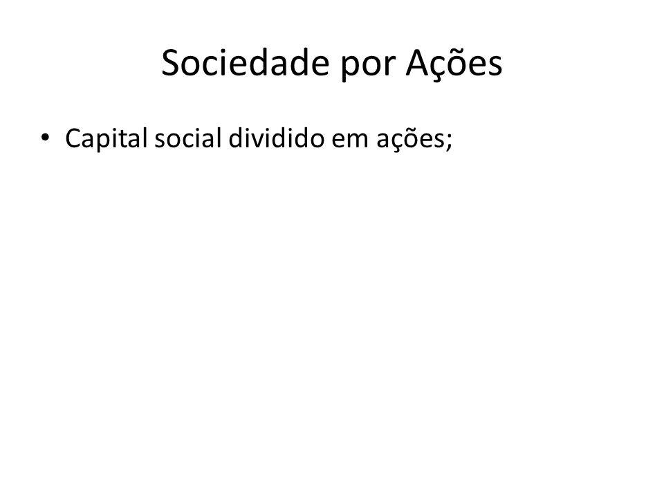 Sociedade por Ações Capital social dividido em ações;