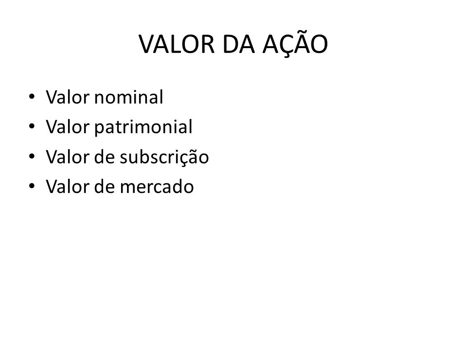 VALOR DA AÇÃO Valor nominal Valor patrimonial Valor de subscrição