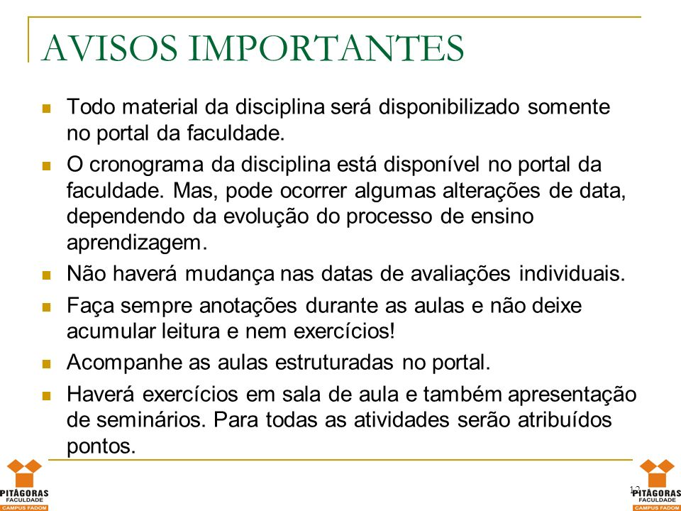 AVISOS IMPORTANTESTodo material da disciplina será disponibilizado somente no portal da faculdade.