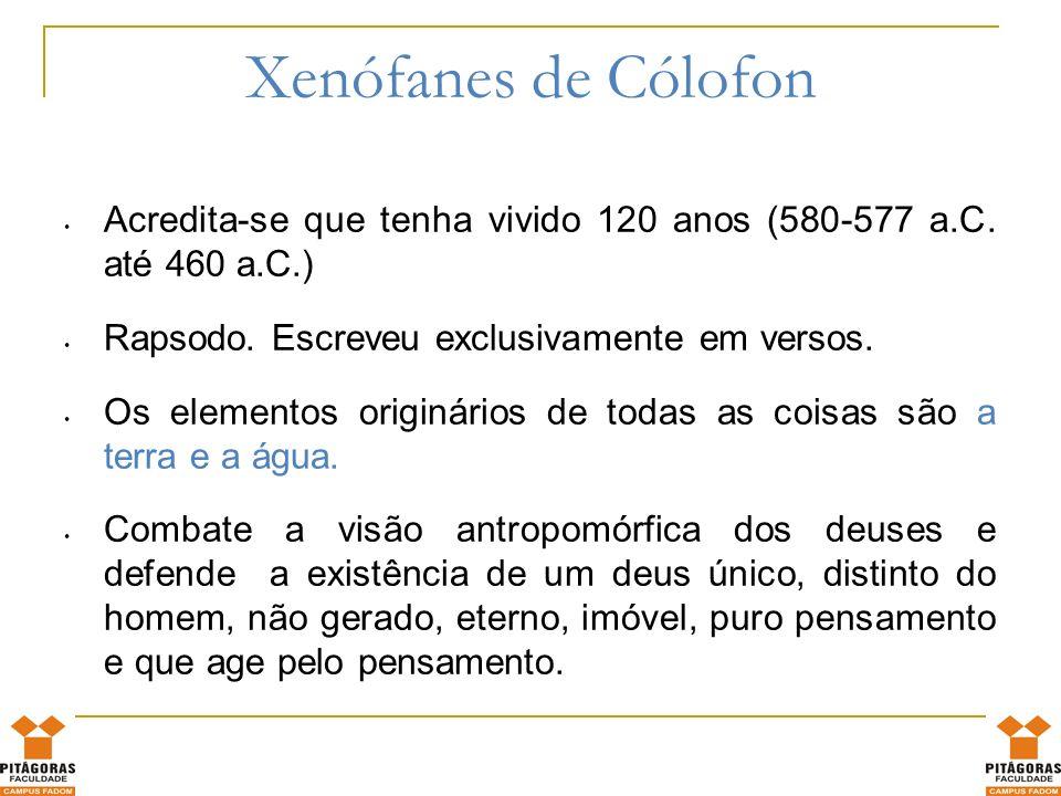 Xenófanes de CólofonAcredita-se que tenha vivido 120 anos (580-577 a.C. até 460 a.C.) Rapsodo. Escreveu exclusivamente em versos.