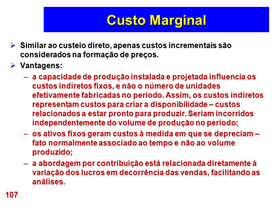 Custo Marginal Similar ao custeio direto, apenas custos incrementais são considerados na formação de preços.