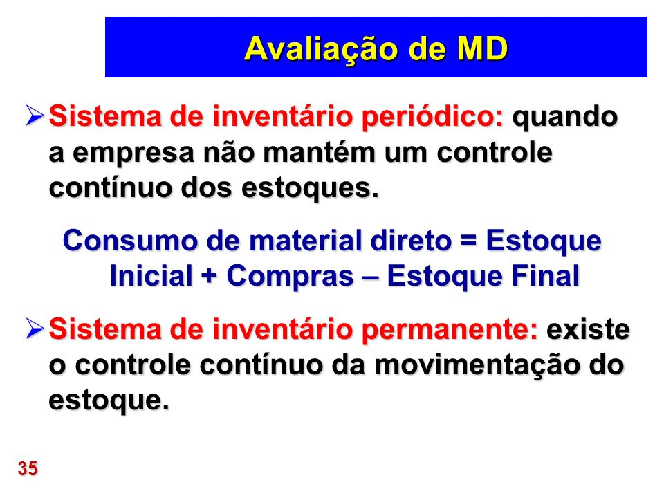 Consumo de material direto = Estoque Inicial + Compras – Estoque Final