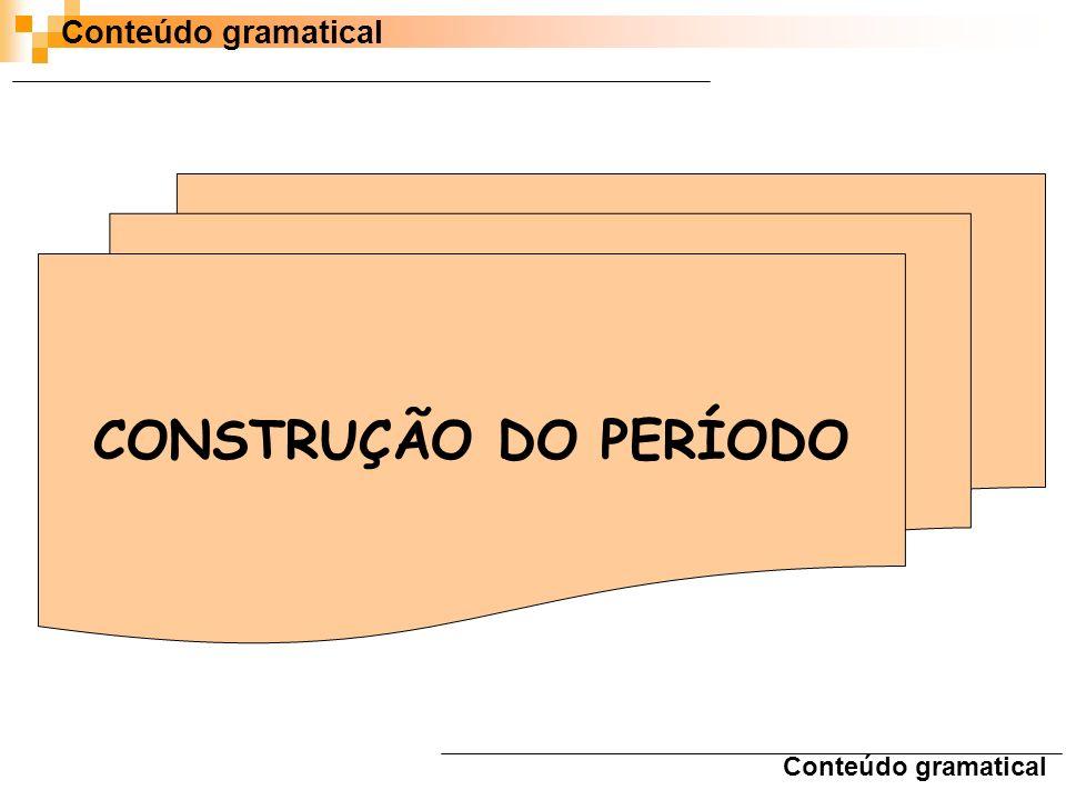 Conteúdo gramatical CONSTRUÇÃO DO PERÍODO Conteúdo gramatical