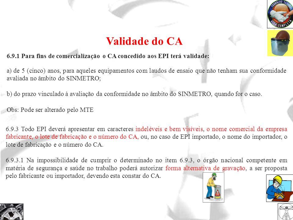Validade do CA 6.9.1 Para fins de comercialização o CA concedido aos EPI terá validade: