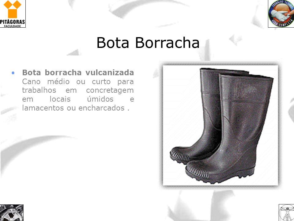 Bota BorrachaBota borracha vulcanizada Cano médio ou curto para trabalhos em concretagem em locais úmidos e lamacentos ou encharcados .