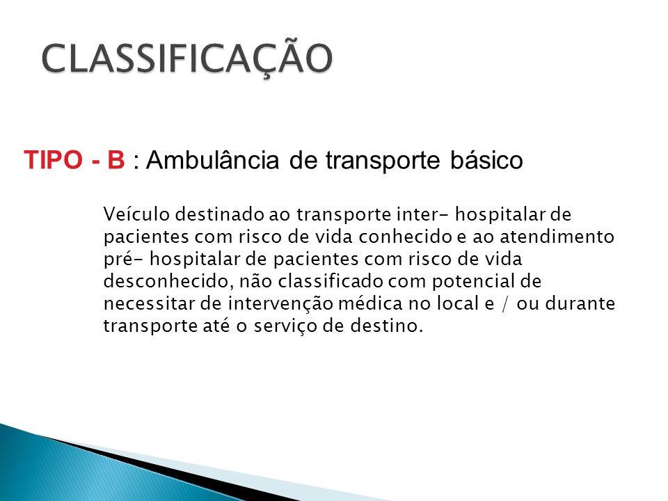 CLASSIFICAÇÃO TIPO - B : Ambulância de transporte básico
