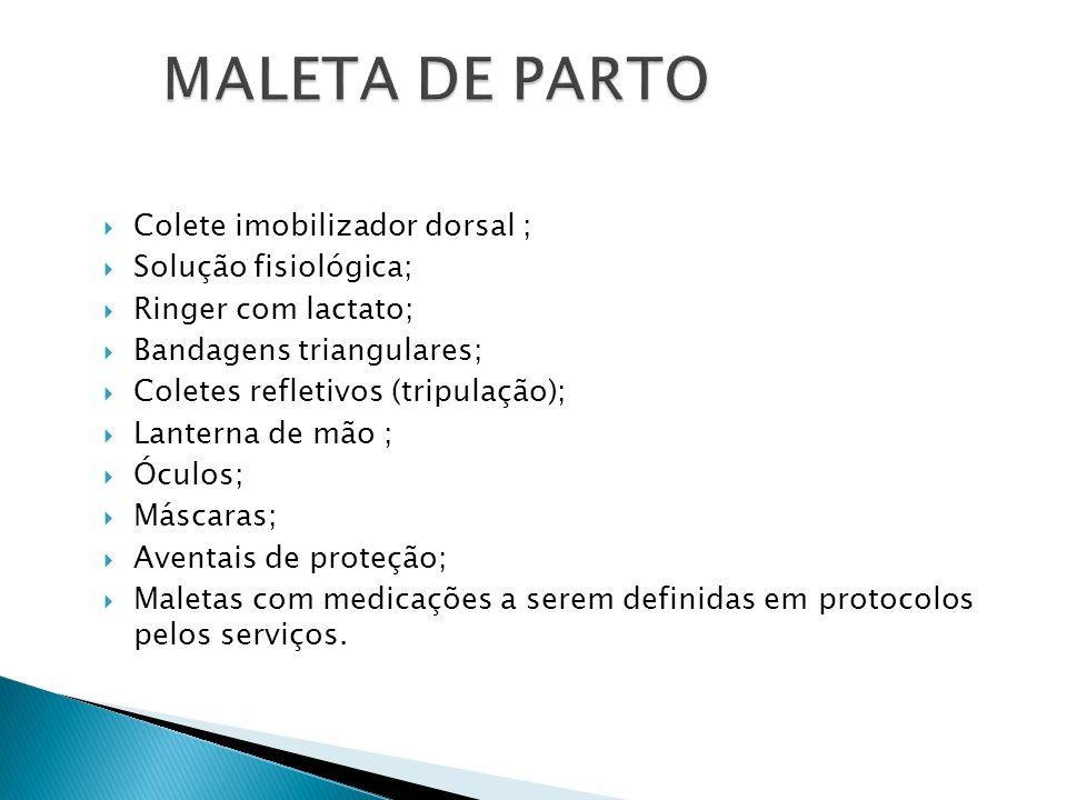 MALETA DE PARTO Colete imobilizador dorsal ; Solução fisiológica;