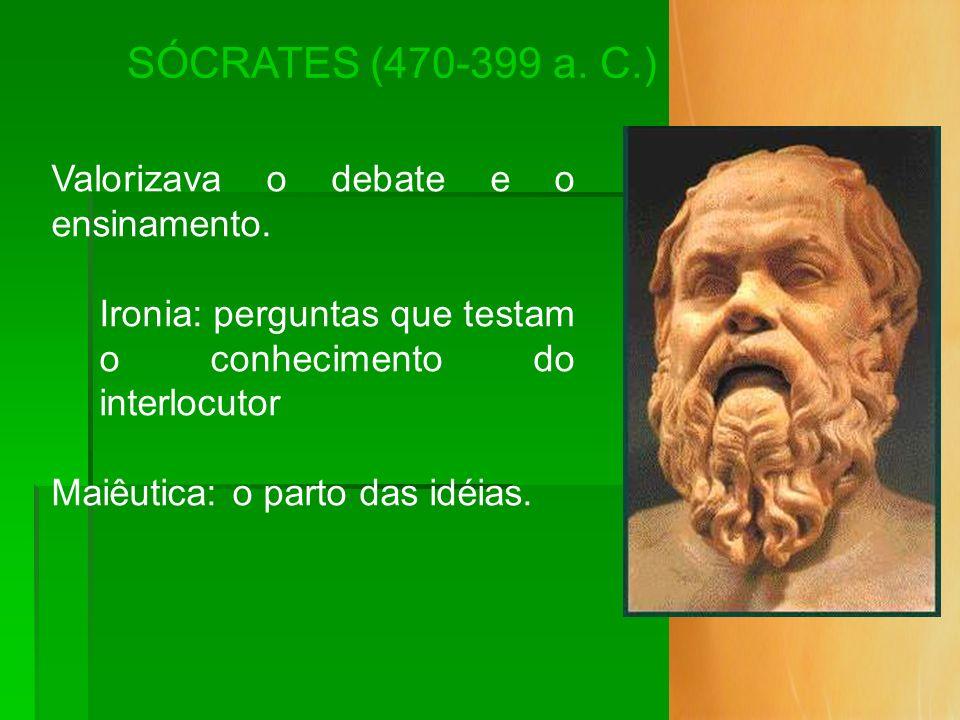 SÓCRATES (470-399 a. C.) Valorizava o debate e o ensinamento.