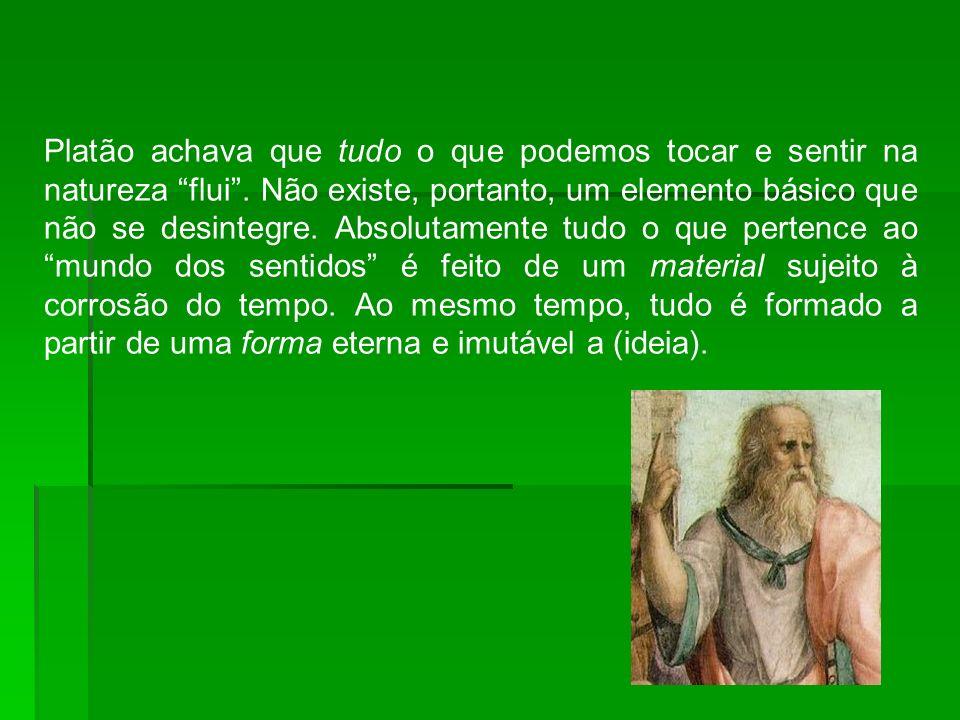 Platão achava que tudo o que podemos tocar e sentir na natureza flui