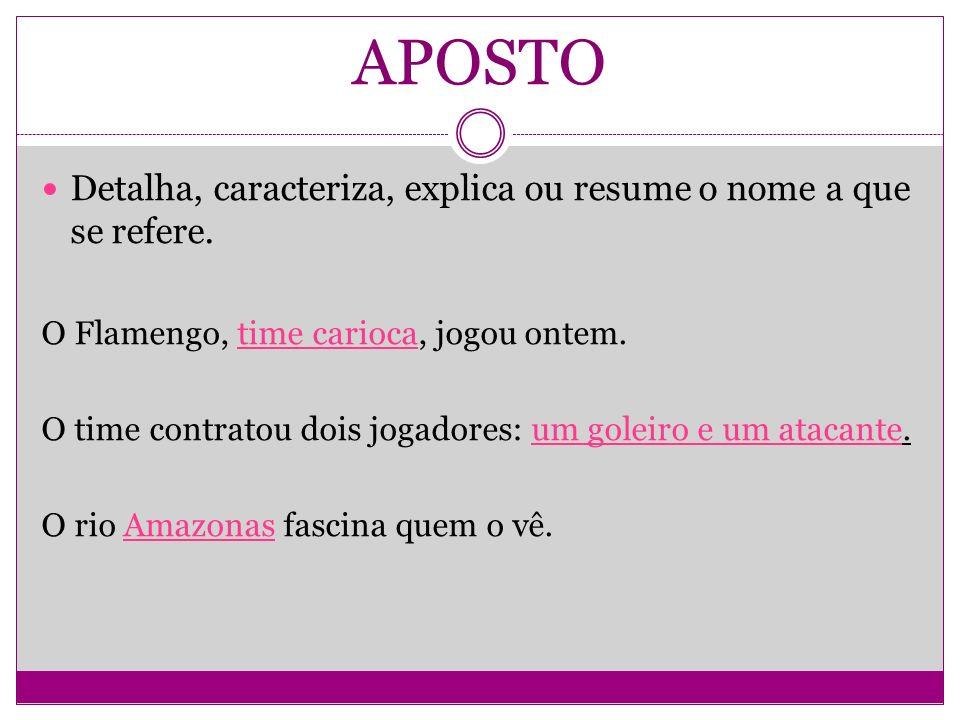 APOSTO Detalha, caracteriza, explica ou resume o nome a que se refere.