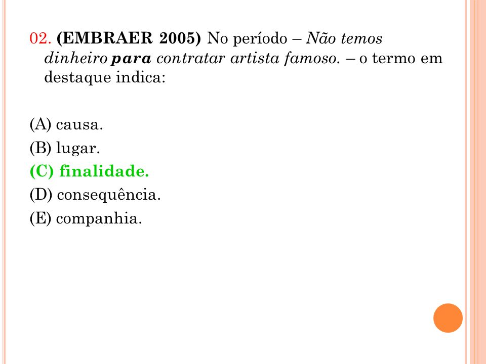 02. (EMBRAER 2005) No período – Não temos dinheiro para contratar artista famoso.