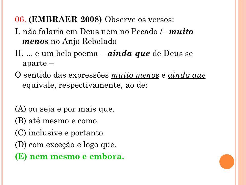 06. (EMBRAER 2008) Observe os versos: I