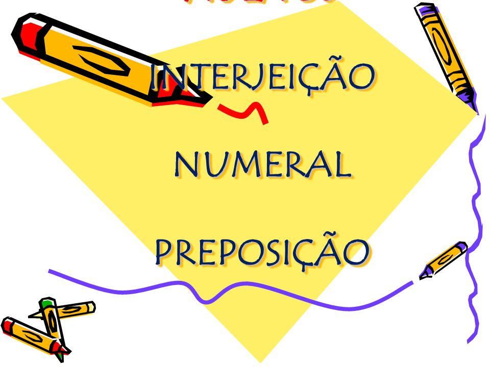 AULA 06 INTERJEIÇÃO NUMERAL PREPOSIÇÃO
