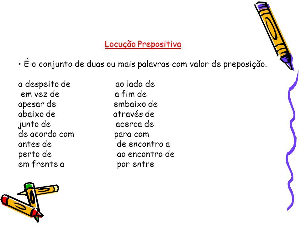 Locução Prepositiva • É o conjunto de duas ou mais palavras com valor de preposição. a despeito de ao lado de.