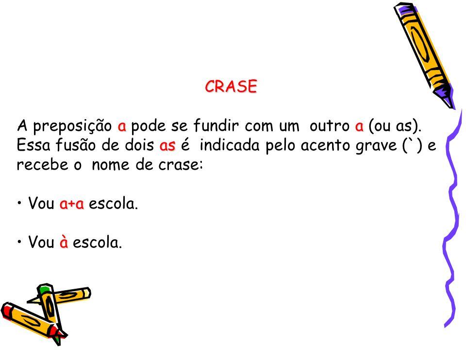 CRASE A preposição a pode se fundir com um outro a (ou as). Essa fusão de dois as é indicada pelo acento grave (`) e recebe o nome de crase: