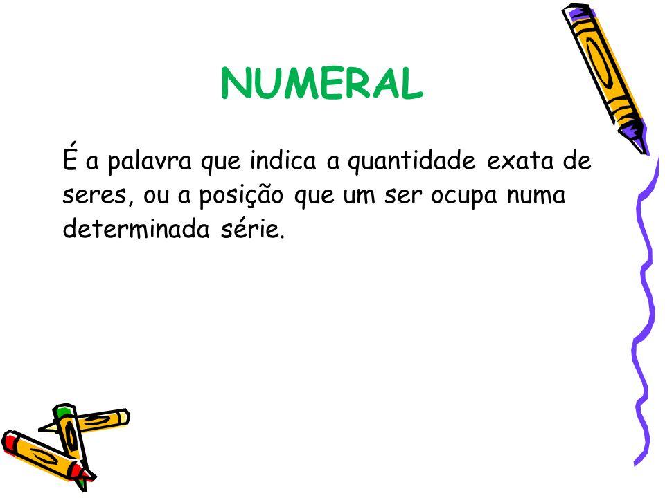 NUMERAL É a palavra que indica a quantidade exata de