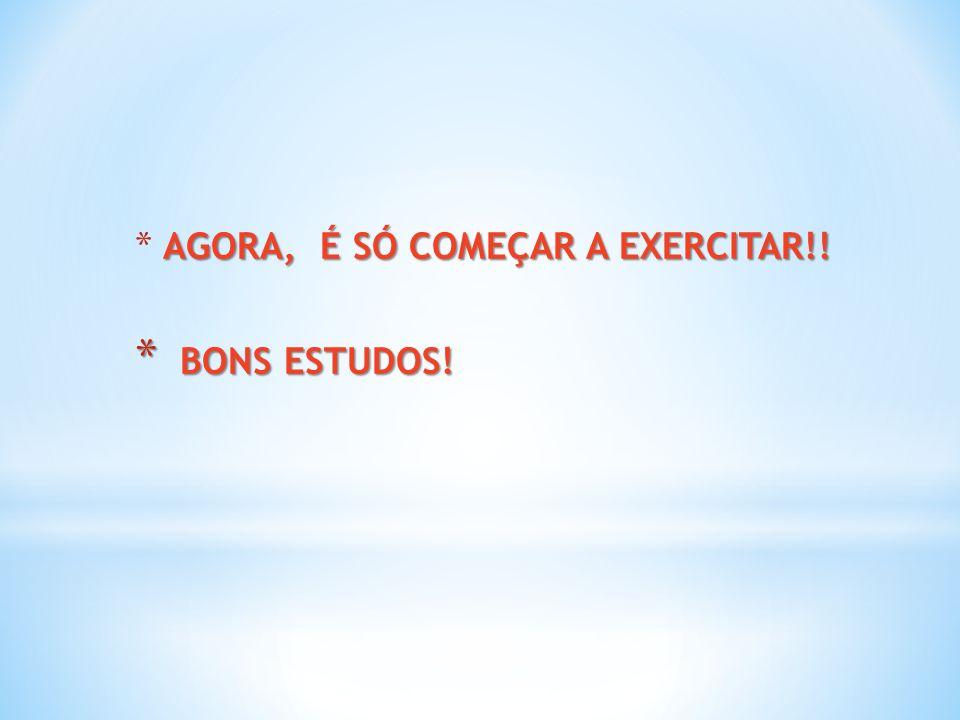 AGORA, É SÓ COMEÇAR A EXERCITAR!!