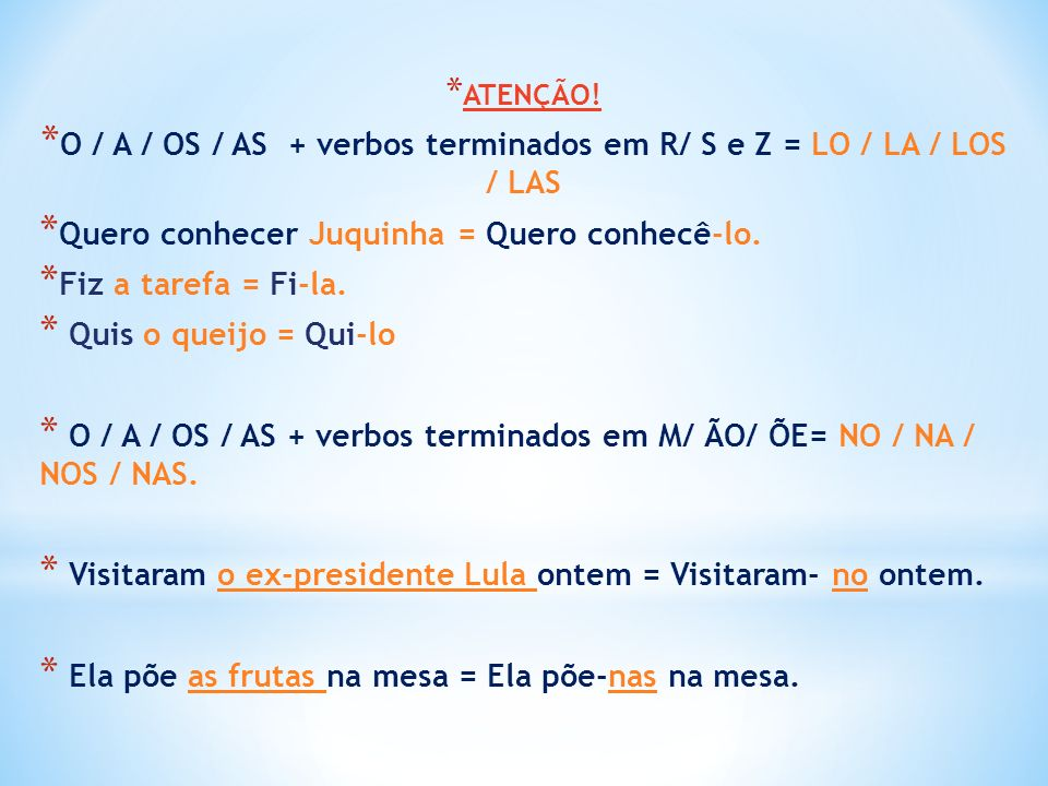 O / A / OS / AS + verbos terminados em R/ S e Z = LO / LA / LOS / LAS