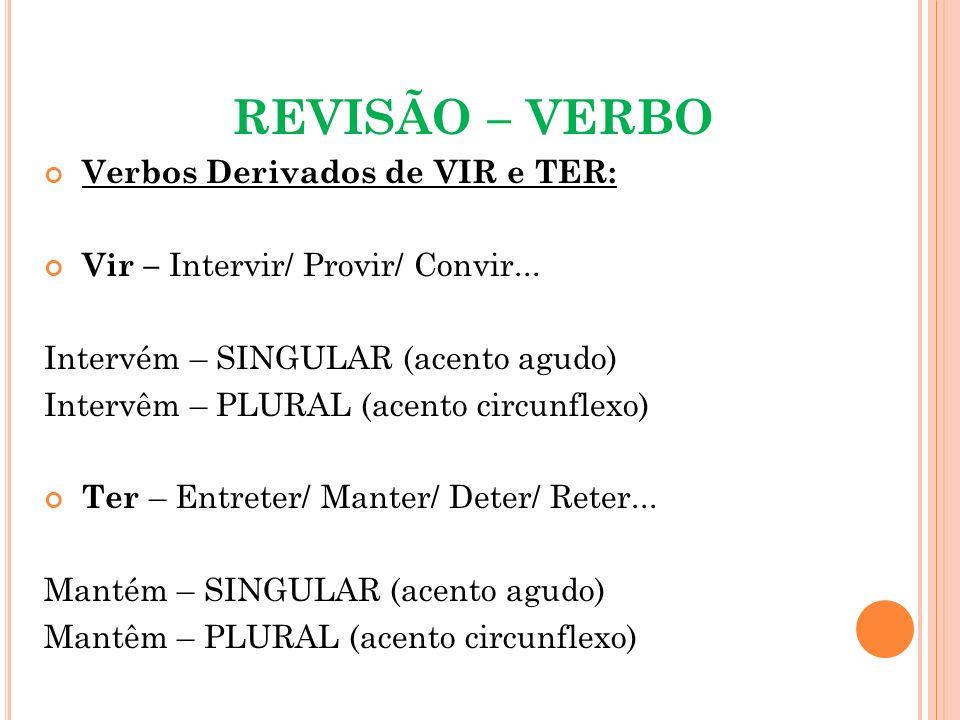 REVISÃO – VERBO Verbos Derivados de VIR e TER: