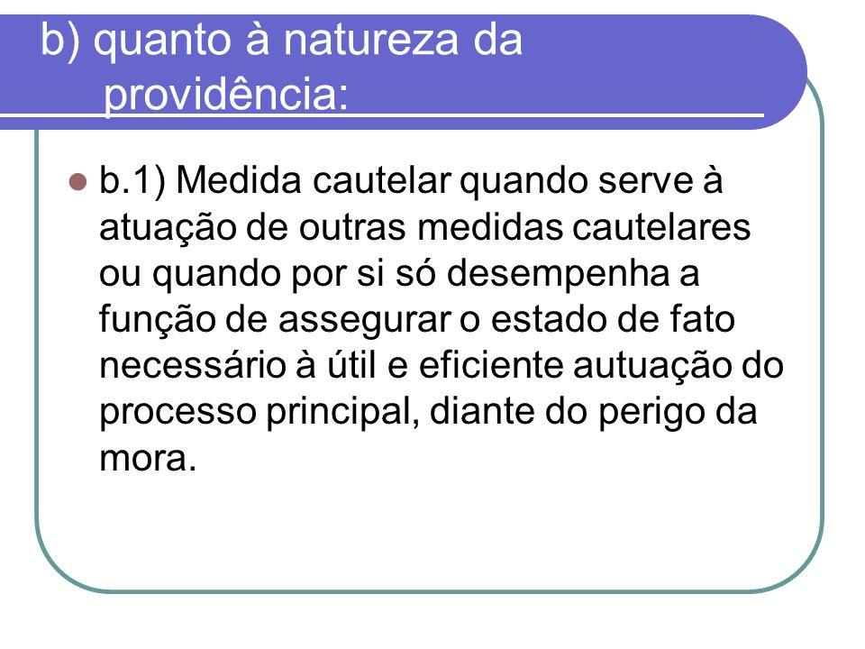 b) quanto à natureza da providência: