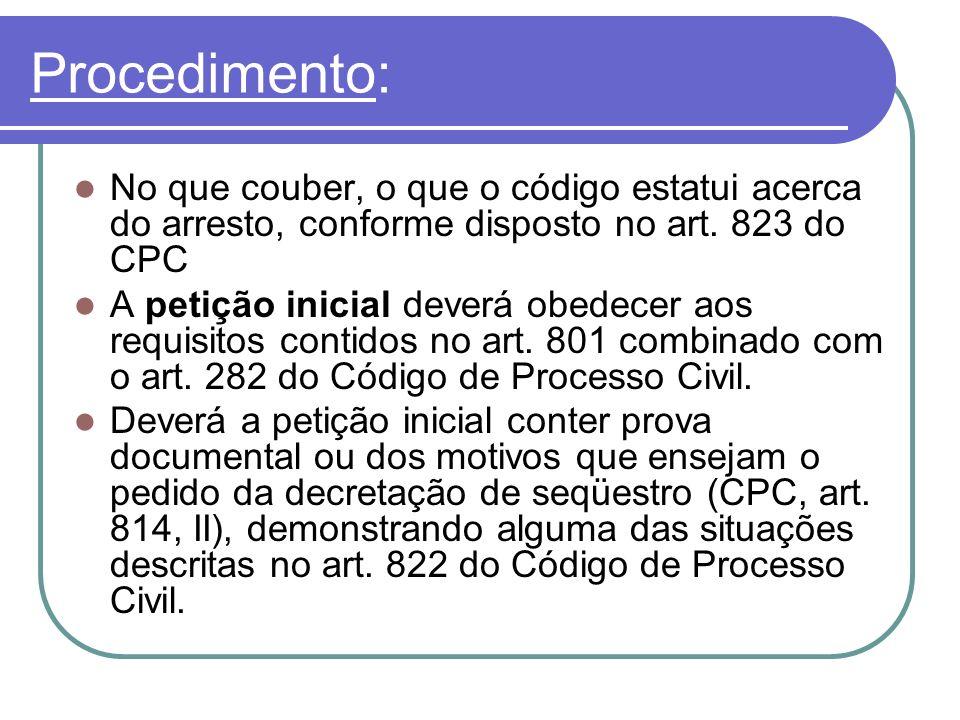 Procedimento: No que couber, o que o código estatui acerca do arresto, conforme disposto no art. 823 do CPC.