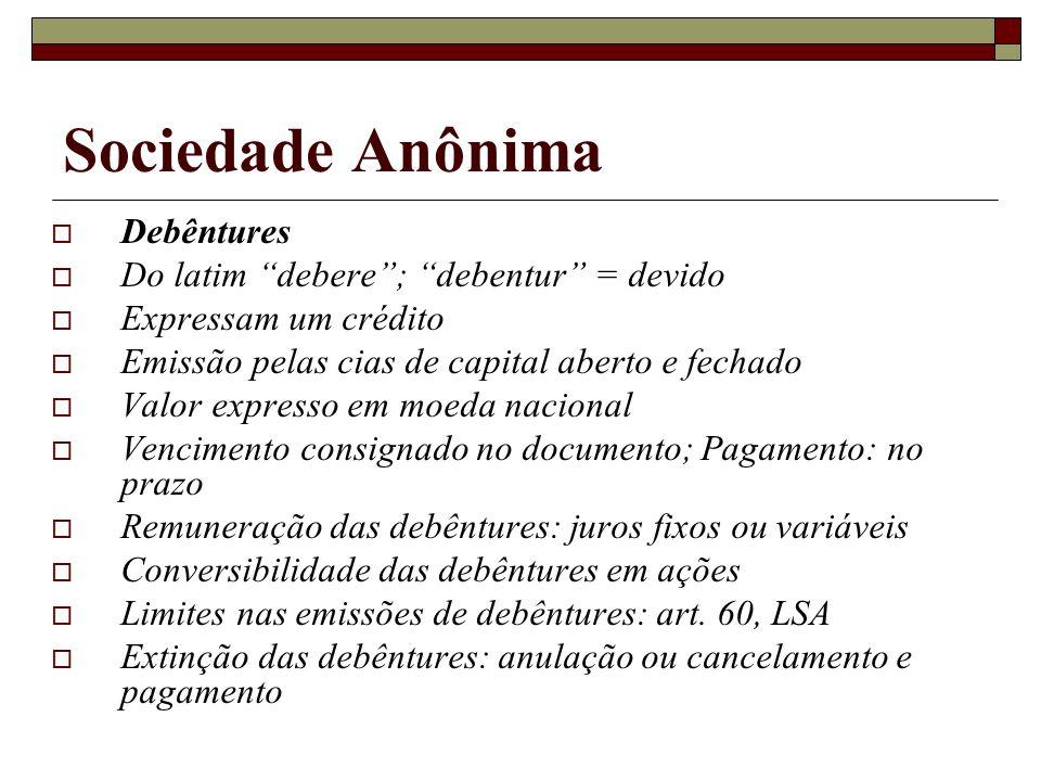 Sociedade Anônima Debêntures Do latim debere ; debentur = devido