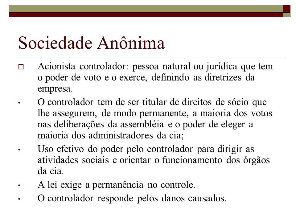 Sociedade Anônima Acionista controlador: pessoa natural ou jurídica que tem o poder de voto e o exerce, definindo as diretrizes da empresa.