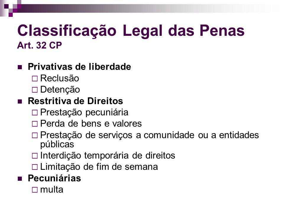 Classificação Legal das Penas Art. 32 CP