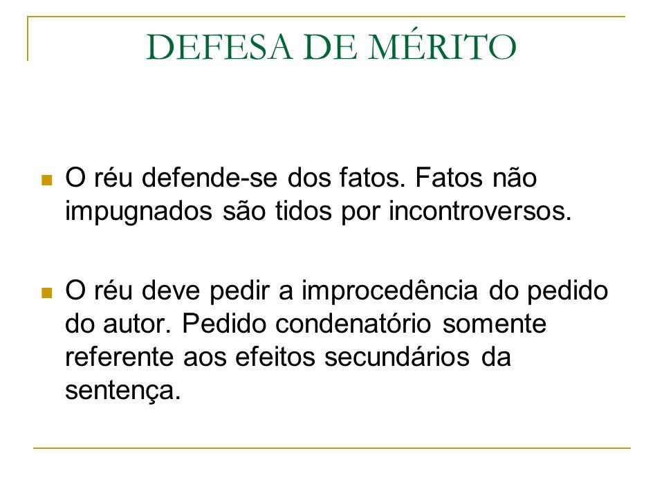 DEFESA DE MÉRITO O réu defende-se dos fatos. Fatos não impugnados são tidos por incontroversos.