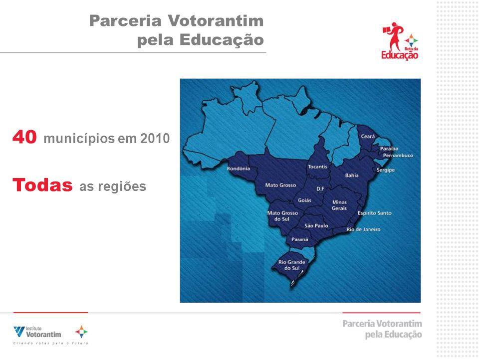 40 municípios em 2010 Todas as regiões Parceria Votorantim