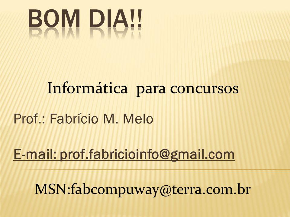 Prof.: Fabrício M. Melo E-mail: prof.fabricioinfo@gmail.com
