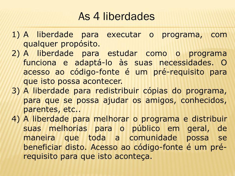 As 4 liberdades A liberdade para executar o programa, com qualquer propósito.