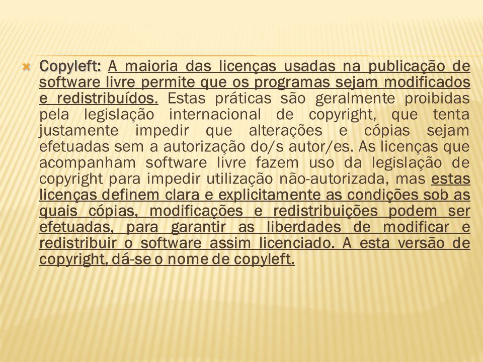 Copyleft: A maioria das licenças usadas na publicação de software livre permite que os programas sejam modificados e redistribuídos.
