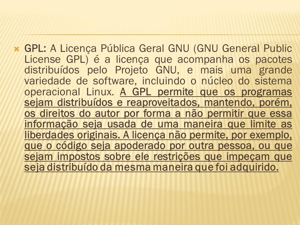 GPL: A Licença Pública Geral GNU (GNU General Public License GPL) é a licença que acompanha os pacotes distribuídos pelo Projeto GNU, e mais uma grande variedade de software, incluindo o núcleo do sistema operacional Linux.