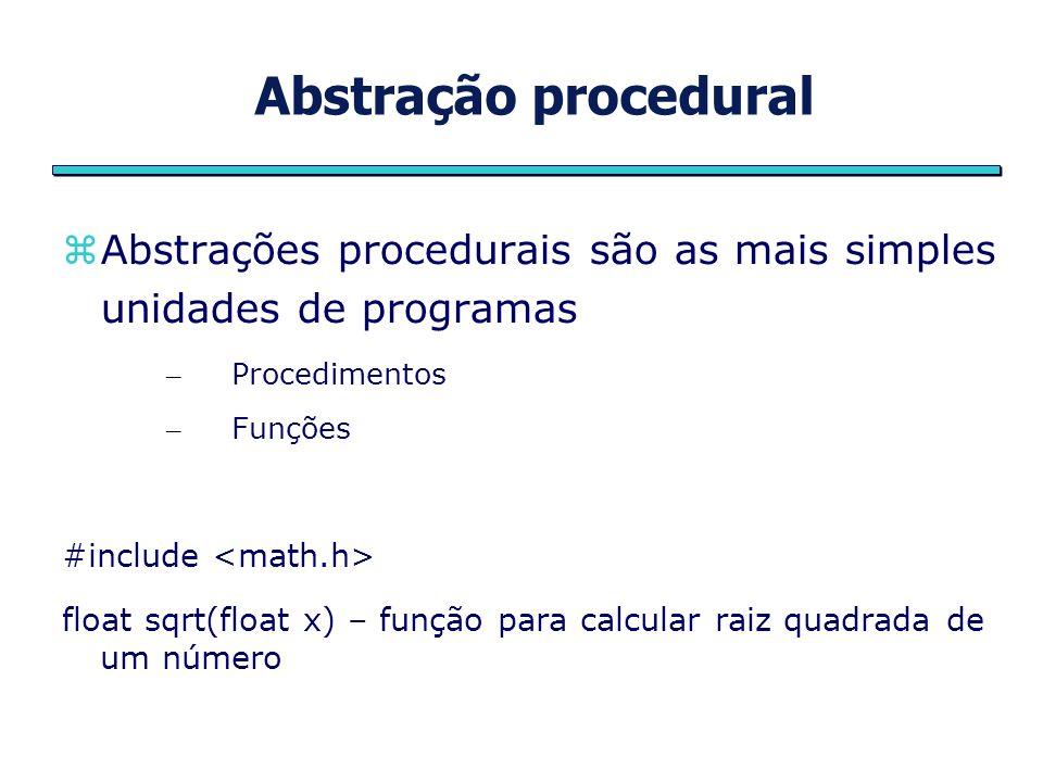 Abstração procedural Abstrações procedurais são as mais simples unidades de programas. Procedimentos.