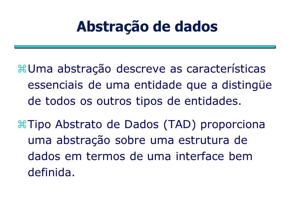 Abstração de dados Uma abstração descreve as características essenciais de uma entidade que a distingüe de todos os outros tipos de entidades.