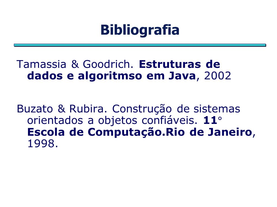 BibliografiaTamassia & Goodrich. Estruturas de dados e algoritmso em Java, 2002.