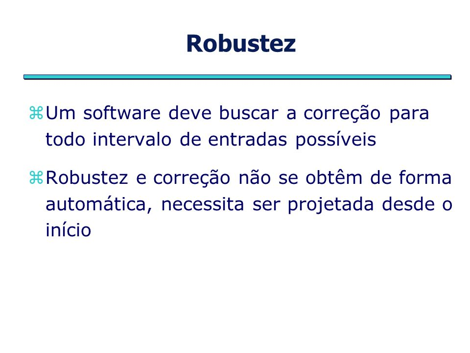 RobustezUm software deve buscar a correção para todo intervalo de entradas possíveis.