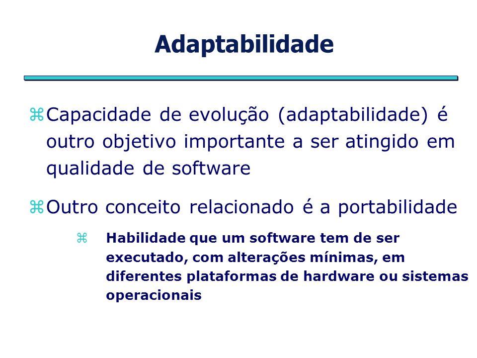 Adaptabilidade Capacidade de evolução (adaptabilidade) é outro objetivo importante a ser atingido em qualidade de software.