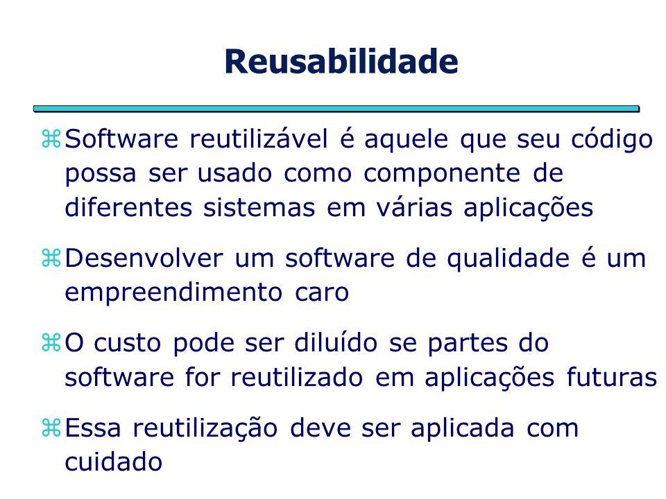 Reusabilidade Software reutilizável é aquele que seu código possa ser usado como componente de diferentes sistemas em várias aplicações.