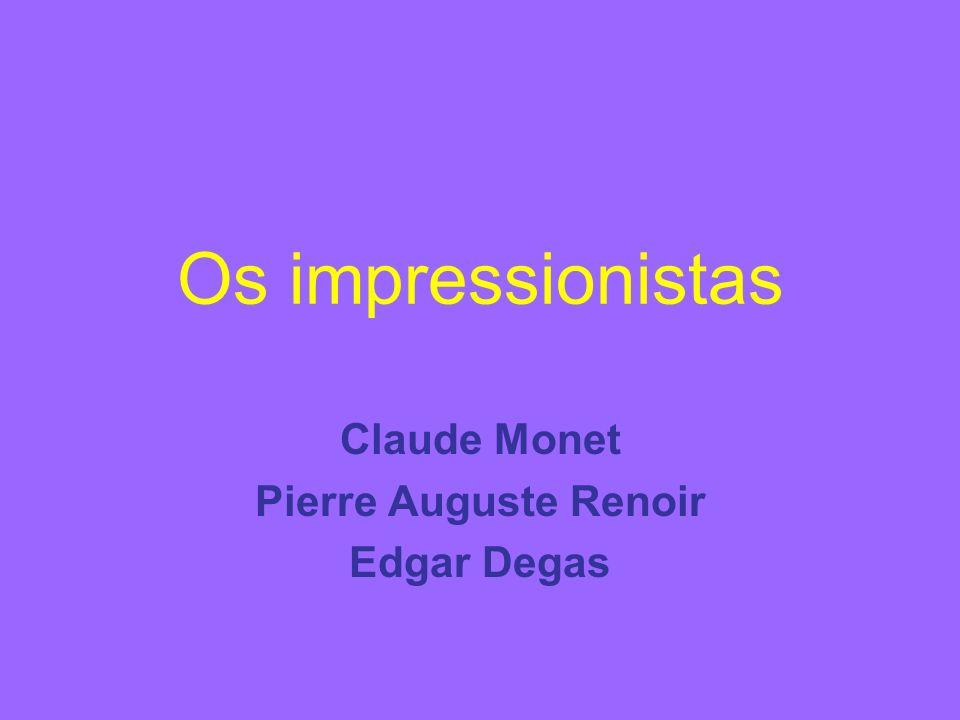 Claude Monet Pierre Auguste Renoir Edgar Degas