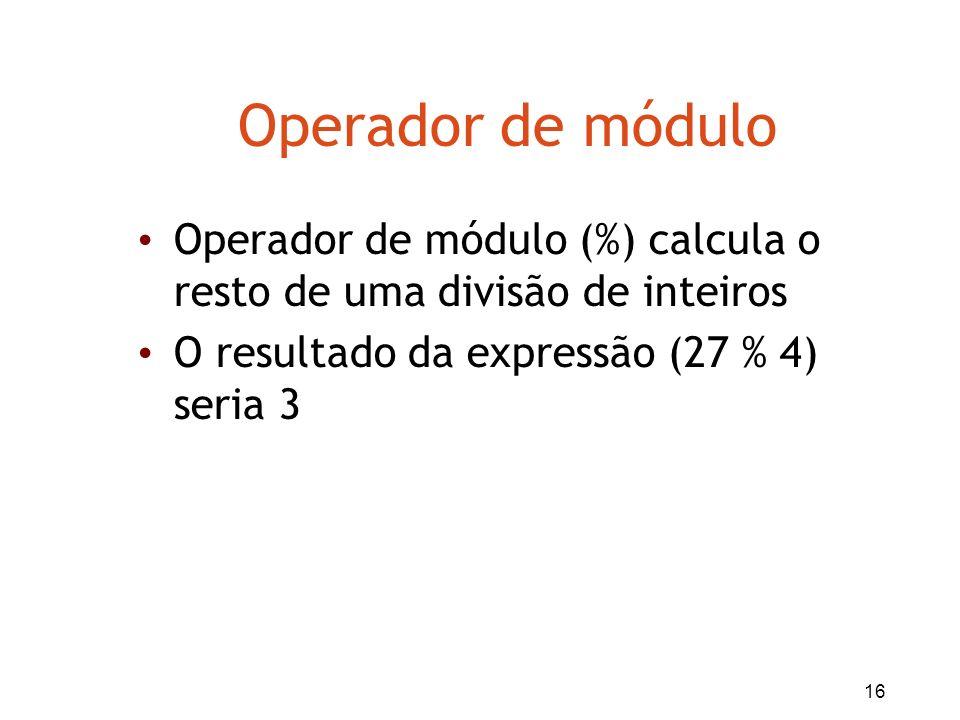 Operador de móduloOperador de módulo (%) calcula o resto de uma divisão de inteiros.