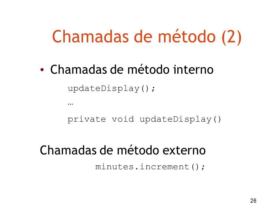 Chamadas de método (2) Chamadas de método interno updateDisplay();