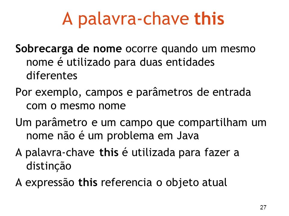 A palavra-chave this Sobrecarga de nome ocorre quando um mesmo nome é utilizado para duas entidades diferentes.
