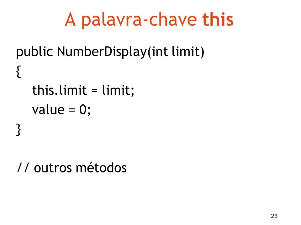 A palavra-chave this public NumberDisplay(int limit) {