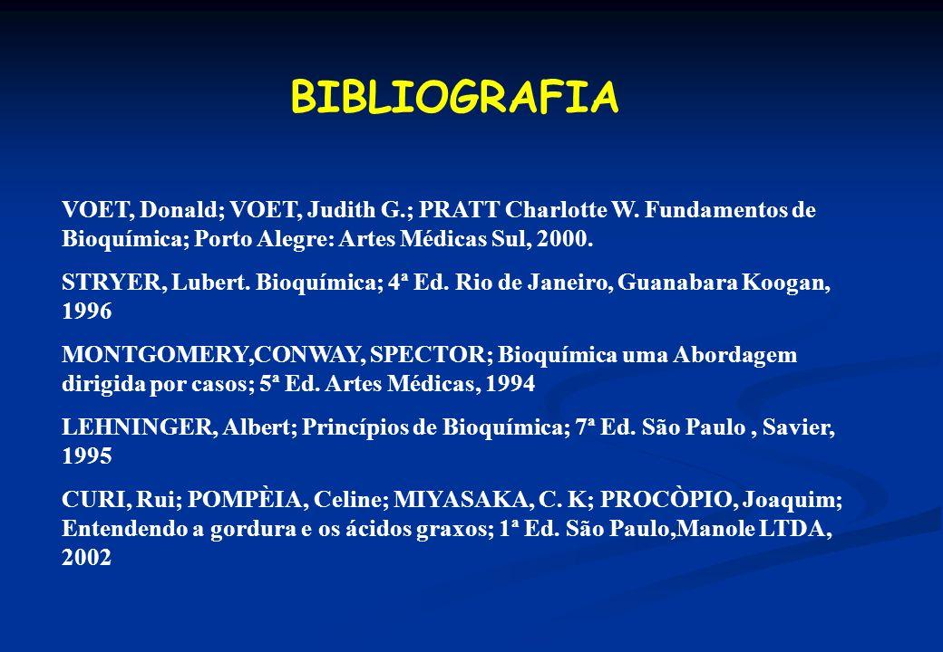 BIBLIOGRAFIA VOET, Donald; VOET, Judith G.; PRATT Charlotte W. Fundamentos de Bioquímica; Porto Alegre: Artes Médicas Sul, 2000.