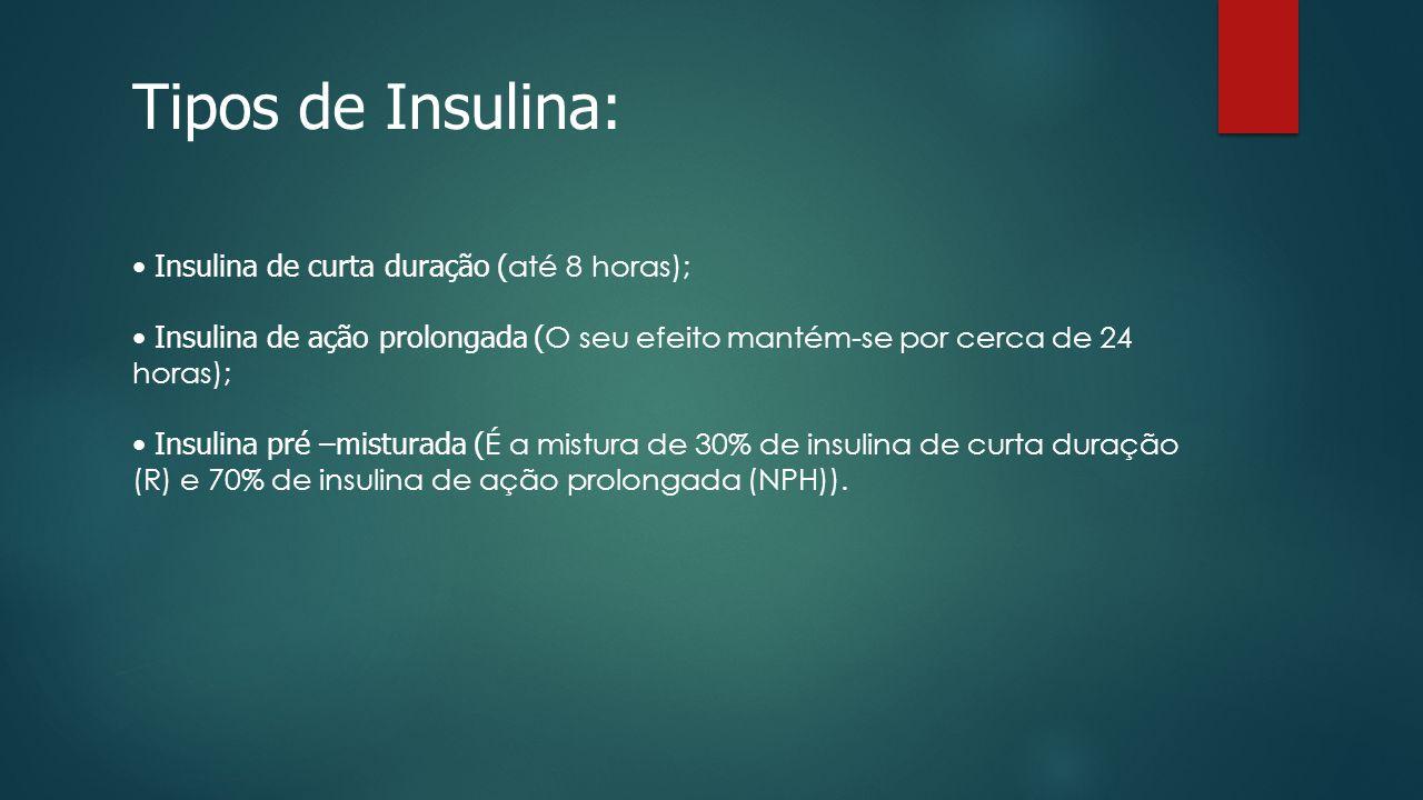Tipos de Insulina: • Insulina de curta duração (até 8 horas);