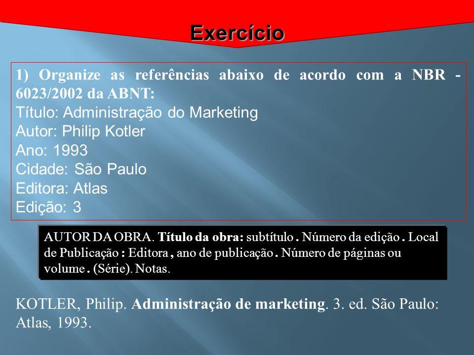 Exercício 1) Organize as referências abaixo de acordo com a NBR - 6023/2002 da ABNT: Título: Administração do Marketing.