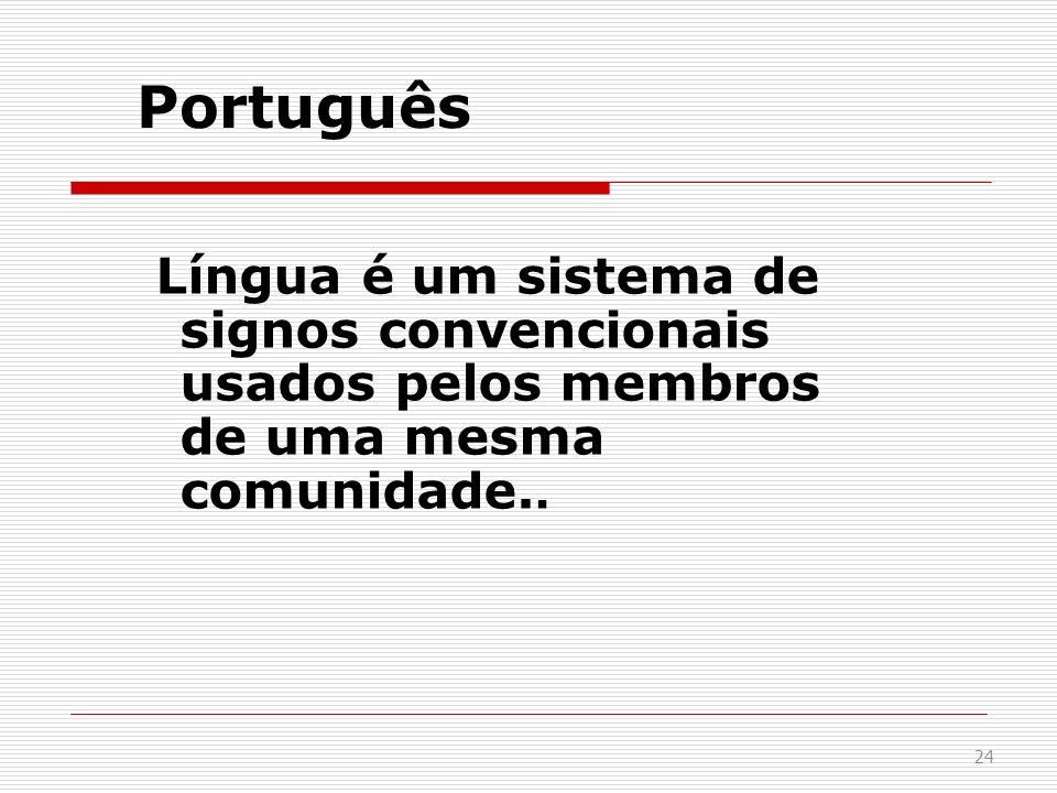 Português Língua é um sistema de signos convencionais usados pelos membros de uma mesma comunidade..